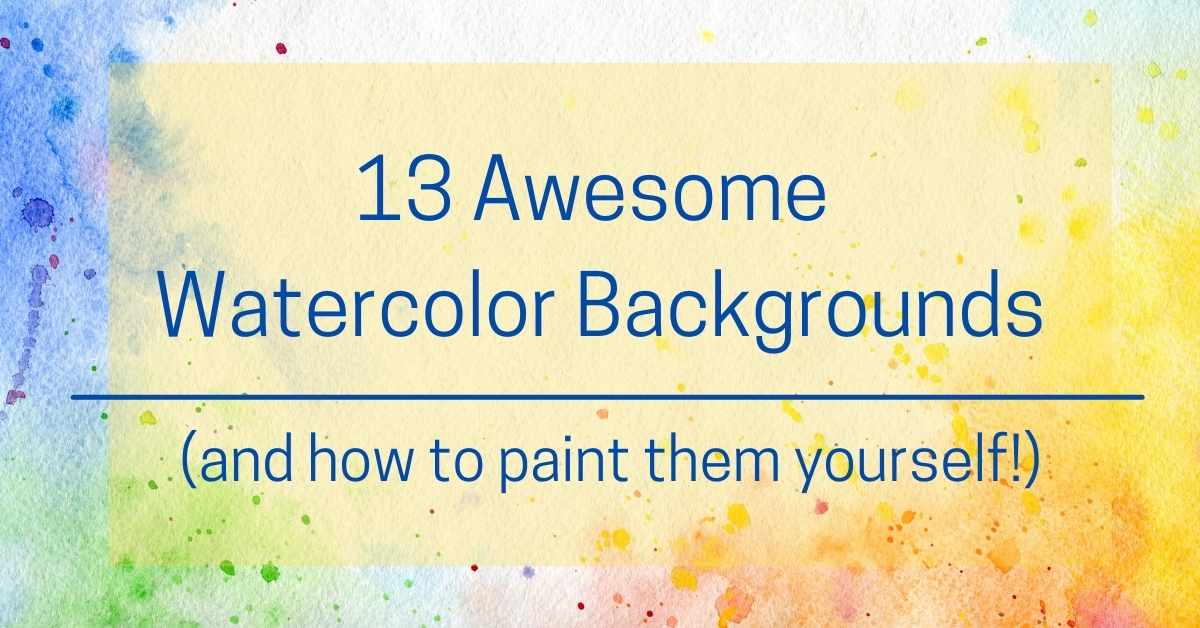 13 Awesome Watercolor Backgrounds & How to Paint them!